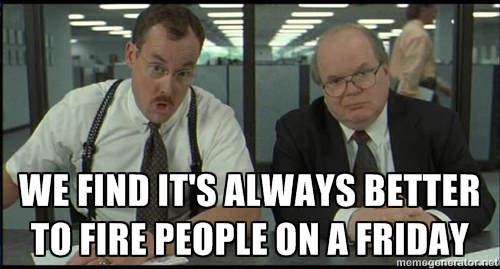 We find it is always better to fire people on a Friday.