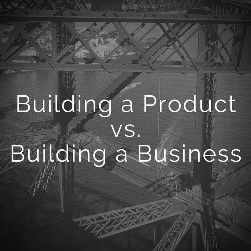 Building a Product vs. Building a Business