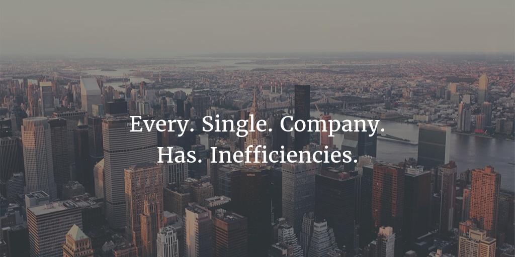 Every single company has inefficiencies